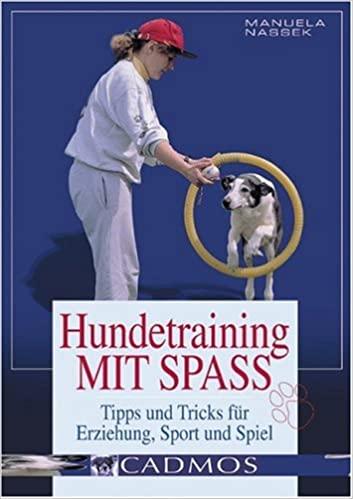 Hundetraining mit Spass: Tipps und Tricks für Erziehung, Sport und Spiel - Manuela Nassek