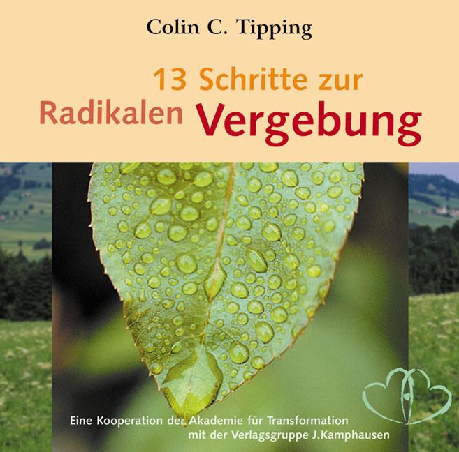 13 Schritte zur radikalen Vergebung - Colin C. Tipping [Audio CD]