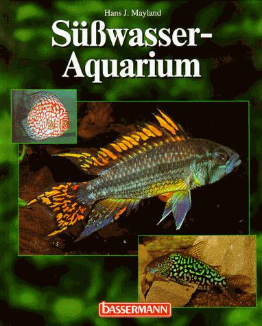 Süßwasser- Aquarium - Hans J. Mayland