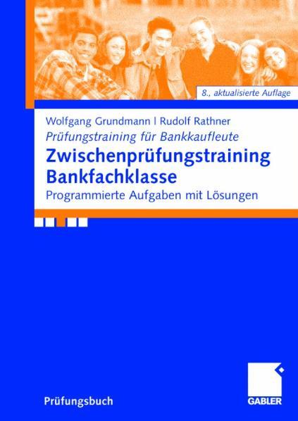 Zwischenprüfungstraining Bankfachklasse: Programmierte Aufgaben mit Lösungen - Wolfgang Grundmann