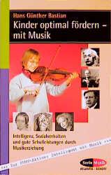 Kinder optimal fördern - mit Musik: Intelligenz, Sozialverhalten und gute Schulleistungen durch Musikerziehung - Hans Gü