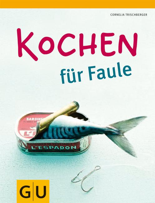 Kochen für Faule - Cornelia Trischberger