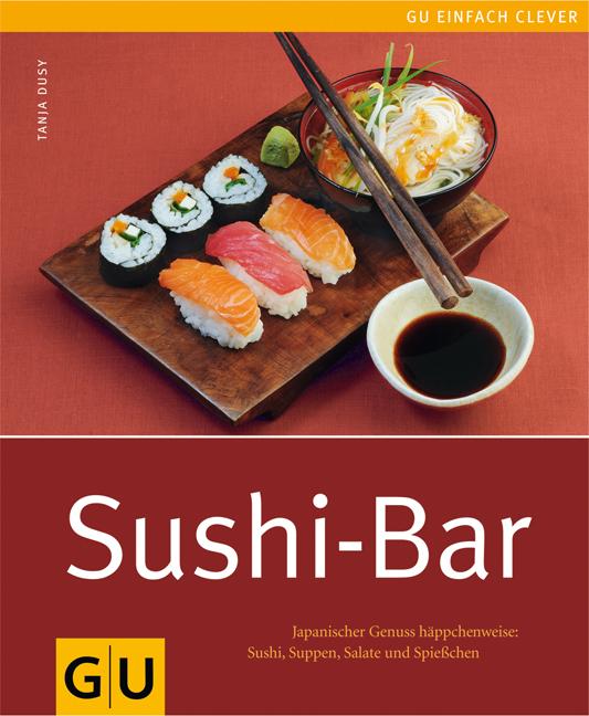 Sushi-Bar: Japanischer Genuss häppchenweise: Sushi, Suppen, Salate und Spießchen - Tanja Dusy