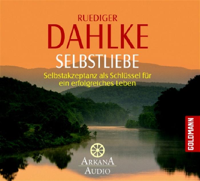 Selbstliebe: Selbstakzeptanz als Schlüssel für ein erfolgreiches Leben - Ruediger Dahlke [Audio CD]