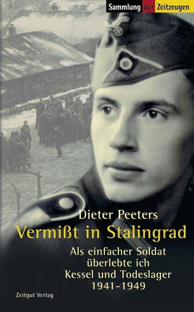 Vermißt in Stalingrad: Als einfacher Soldat überlebte ich Kessel und Todeslager. 1941-1949 - Dieter Peeters