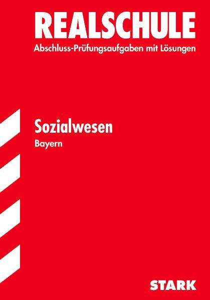 Abschluss-Prüfungsaufgaben Realschule Bayern. Mit Lösungen: Abschlussprüfung Realschule Bayern Sozialwesen, 2000-2009 - Robert Auberger
