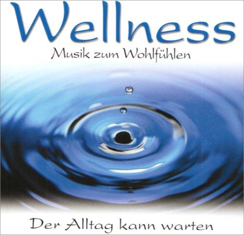 Wellness Musik zum Wohlfühlen 10. CD . Der Allt...