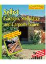 Selbst Garagen, Carports und Stellplätze bauen: Mit Profi-, Sicherheits- und Ökotips - Klaus Fisch