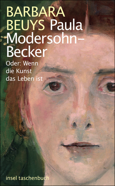 Paula Modersohn-Becker - Oder: Wenn die Kunst das Leben ist - Barbara Beuys