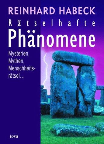 Rätselhafte Phänomene. Mysterien, Mythen, Mensc...