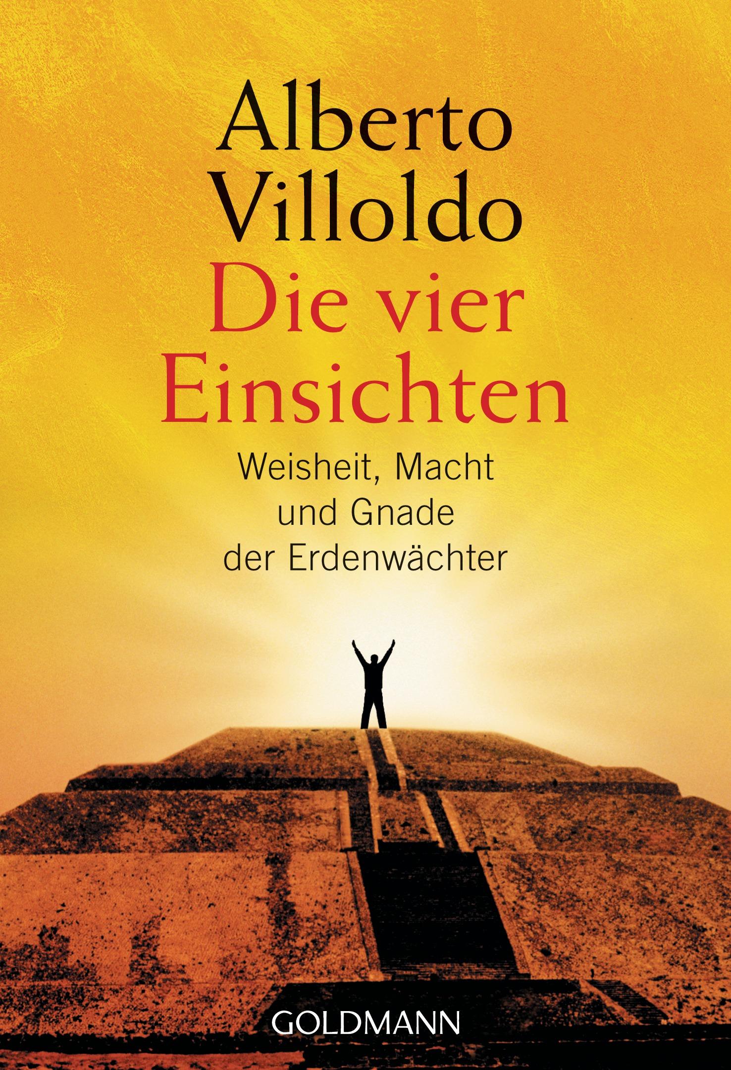 Die vier Einsichten: Weisheit, Macht und Gnade der Erdenwächter - Alberto Villoldo