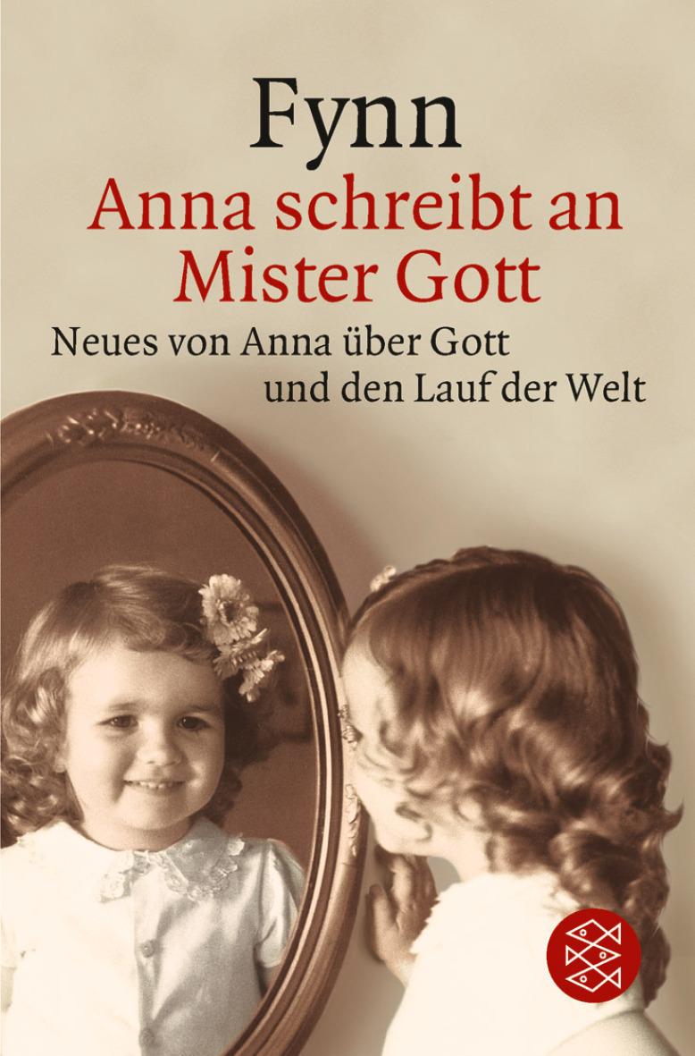 Anna schreibt an Mister Gott: Neues von Anna über Gott und den Lauf der Welt - Fynn