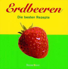 Erdbeeren, Die besten Rezepte - Doris Wieke