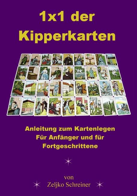 1x1 der Kipperkarten - Anleitung zum Kartenlegen. Für Anfänger und für Fortgeschrittene - Zeljko Schreiner