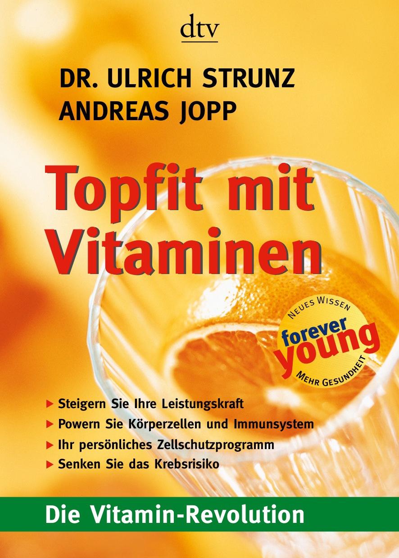 Topfit mit Vitaminen: Die Vitamin-Revolution - Ulrich Strunz