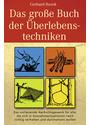 Das grosse Buch der Überlebenstechniken: Das umfassende Nachschlagewerk für alle, die sich in Ausnahmesituationen rasch richtig verhalten und durchsetzen wollen - Gerhard Buzek