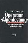 Operation Alpenfestung. Das letzte Geheimnis des Dritten Reiches - Roland Kaltenegger