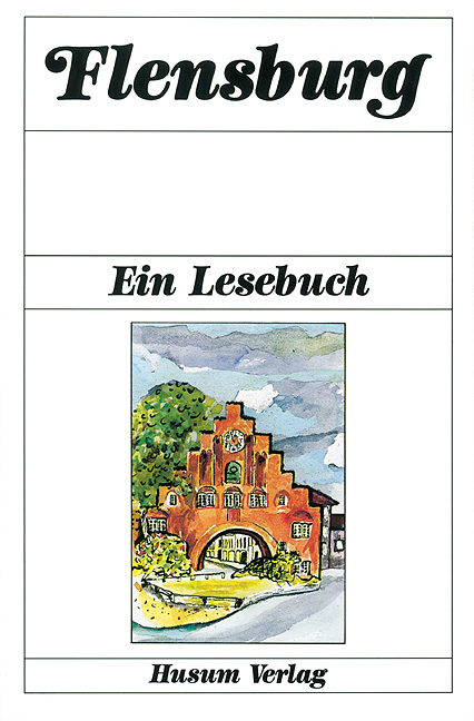 Flensburg: Ein Lesebuch. Die Stadt Flensburg in...