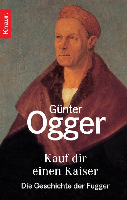 Kauf dir einen Kaiser: Die Geschichte der Fugger - Günter Ogger