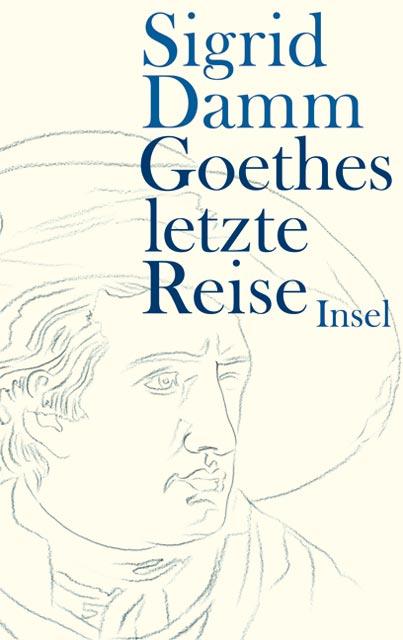 Goethes letzte Reise - Sigrid Damm