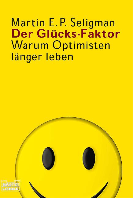 Der Glücks-Faktor: Warum Optimisten länger leben - Martin E. P. Seligman
