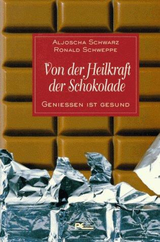 Von der Heilkraft der Schokolade. Genießen ist gesund - Aljoscha A. Schwarz