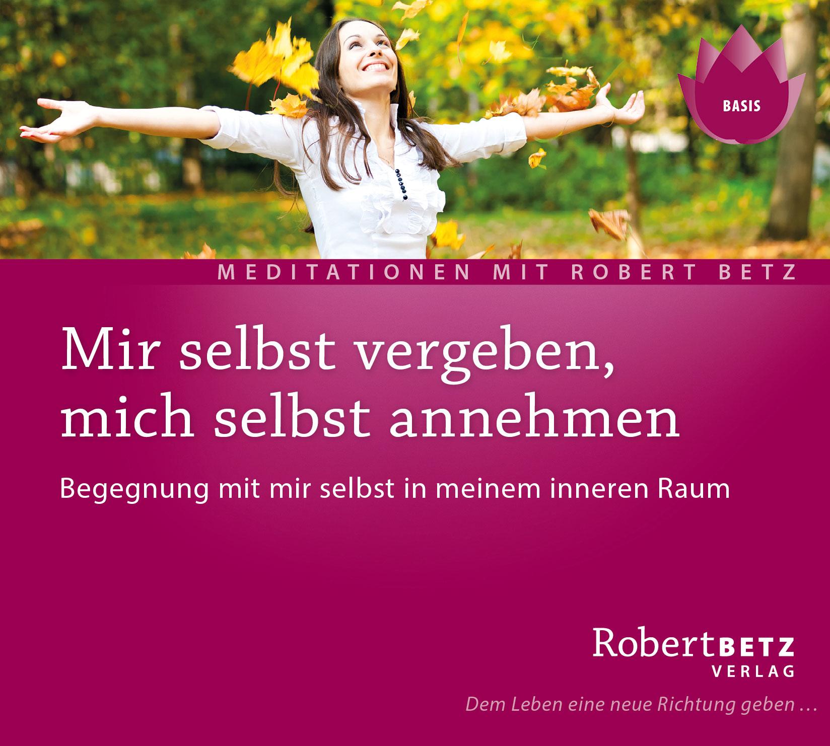 Mir selbst vergeben und mich selbst annehmen: Begegnung mit mir selbst in meinem inneren Raum - Robert Th. Betz [Audio C