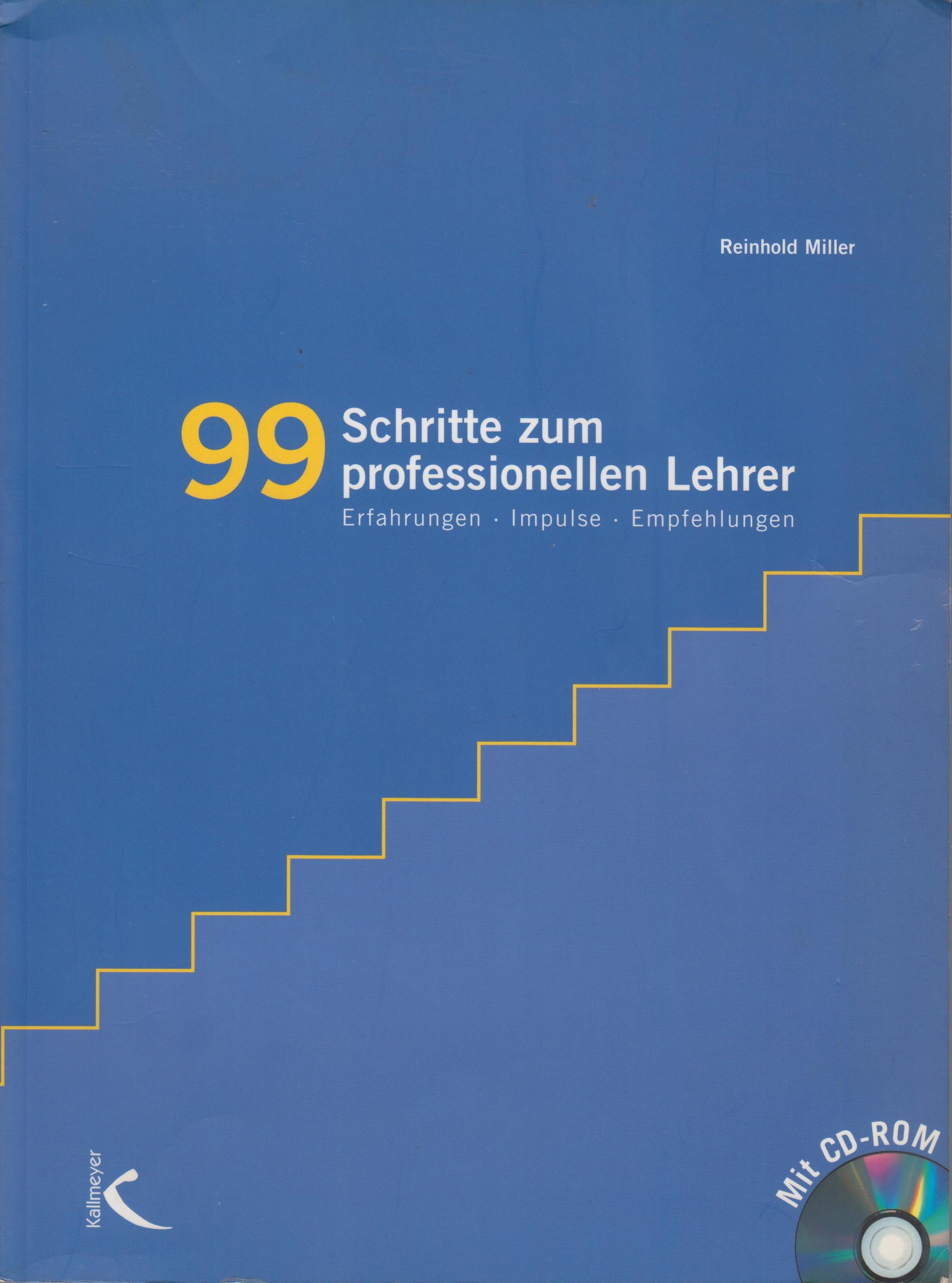 99 Schritte zum professionellen Lehrer. Mit CD-ROM: Erfahrungen, Impulse, Empfehlungen - Reinhold Miller