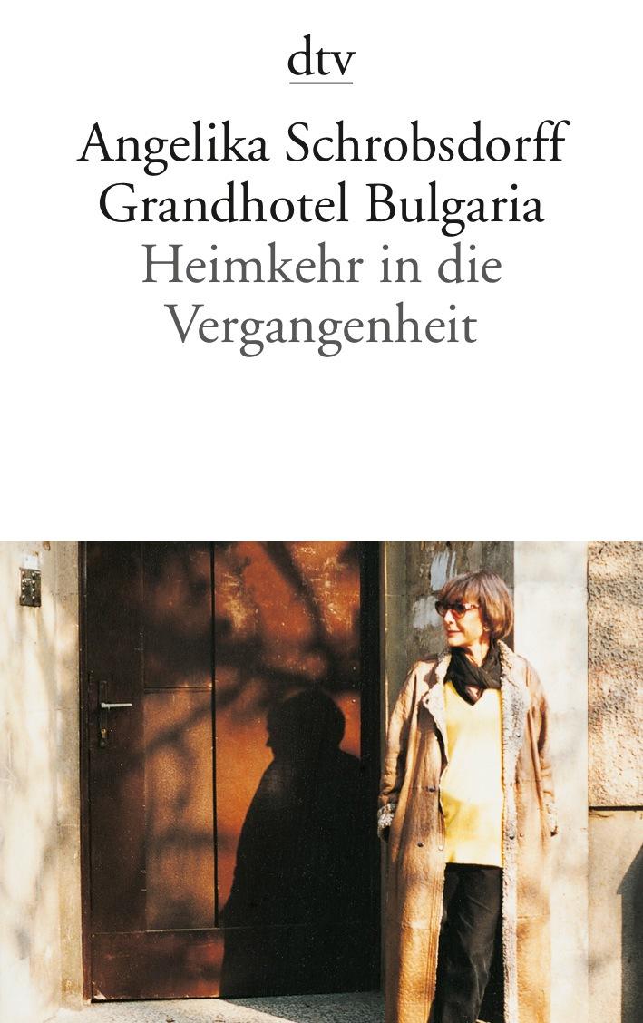 Grandhotel Bulgaria - Heimkehr in die Vergangenheit Roman - Angelika Schrobsdorff