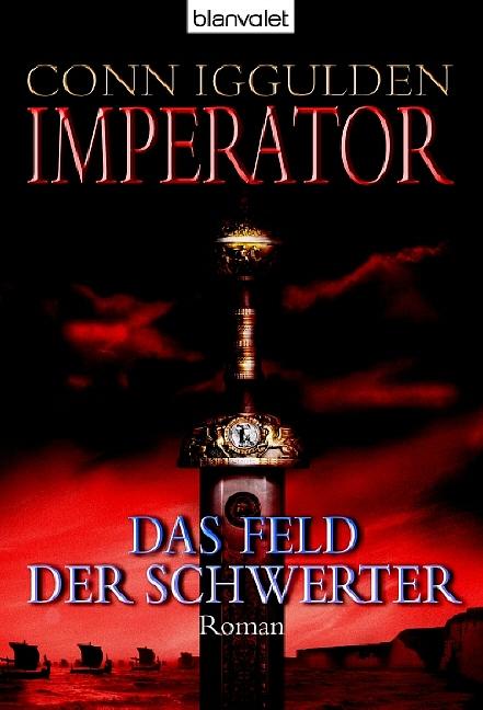Imperator - Das Feld der Schwerter - Conn Iggulden
