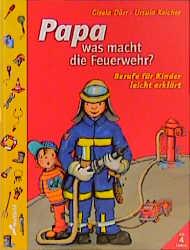 Papa, was macht die Feuerwehr? Berufe für Kinder leicht erklärt - Gisela Dürr