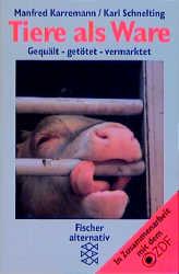 Tiere als Ware. Gequält - getötet - vermarktet. ( fischer alternativ). - Manfred Karremann