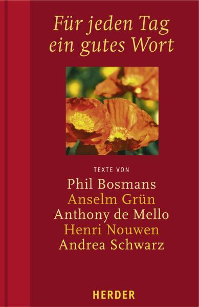 Für jeden Tag ein gutes Wort: Texte von Phil Bosmans, Anselm Grün, Anthony de Mello, Henri Nouwen, Andrea Schwarz - Phil Bosmans