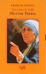 Ein Leben in Liebe. Mutter Teresa - Adelheid Zelleke