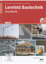 Lernfeld Bautechnik: Grundstufe - Mit vielen Versuchen, Beispielen, projektbezogenen und handlungsorientierten Aufgaben sowie zahlreichen mehrfarbigen Abbildungen - Balder Batran [11. Auflage 2012]