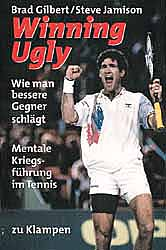 Winning Ugly: Mentale Kriegsführung im Tennis - Brad Gilbert