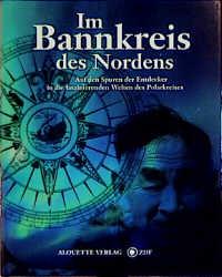Im Bannkreis des Nordens - Auf den Spuren der Entdecker in die faszinierenden Welten des Polarkreises - Jürgen F. Boden; Günter Myrell (Hrsgs.)