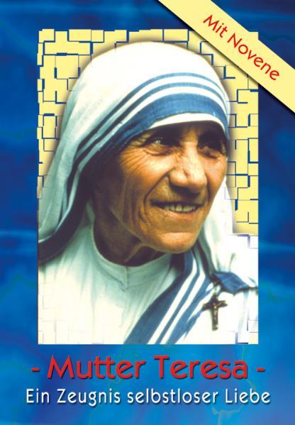 Mutter Teresa: Ein Zeugnis selbstloser Liebe - Paul H Schmidt