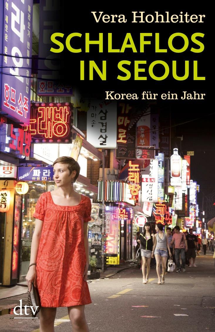 Schlaflos in Seoul: Korea für ein Jahr - Vera Hohleiter