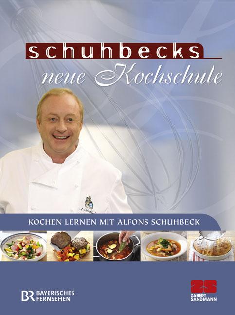 Schuhbecks neue Kochschule: Kochen lernen mit Alfons Schuhbeck - Alfons Schuhbeck