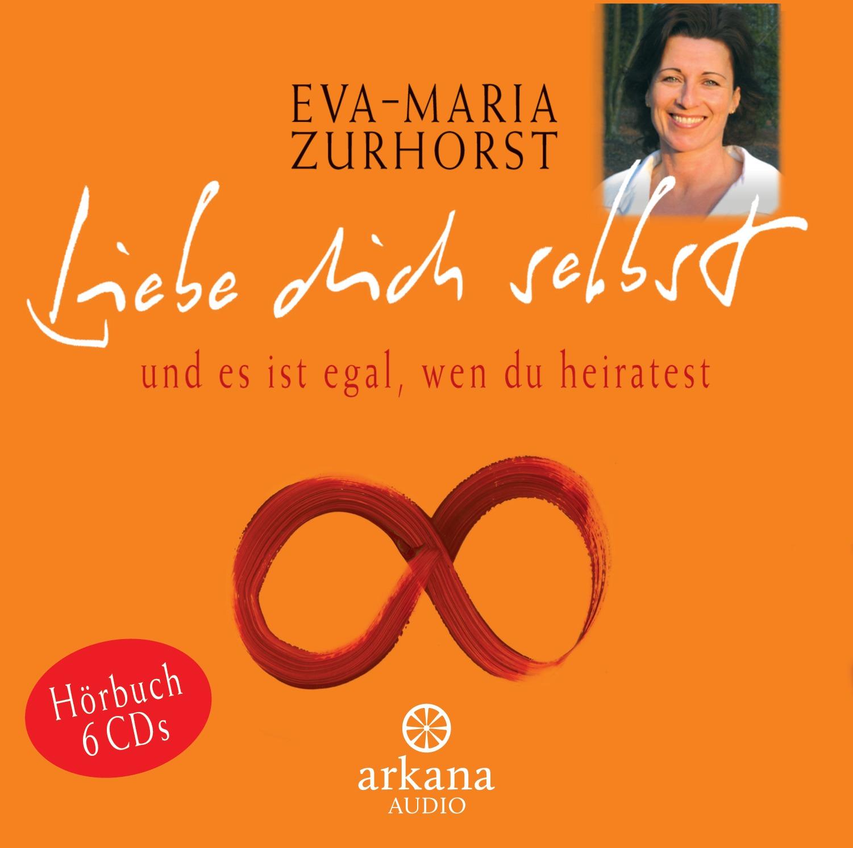 Liebe dich selbst und es ist egal, wen du heiratest - Eva-Maria Zurhorst [6 Audio CDs]