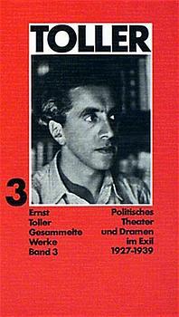 Ernst Toller - Gesammelte Werke: Gesammelte Wer...
