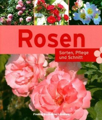 Rosen. Sorten, Pflege, Schnitt - Peter Himmelhuber