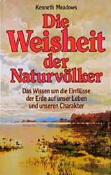 Die Weisheit der Naturvölker: Das Wissen um die...