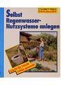 Selbst Regenwasser-Nutzsysteme anlegen: Schritt für Schritt richtig gemacht - Hans-Werner Bastian