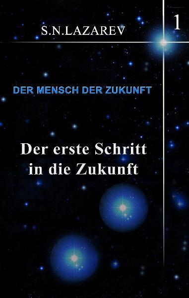 Der erste Schritt in die Zukunft: Der Mensch der Zukunft 01 - Serguei Lazarev
