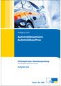 Prüfungstrainer Abschlussprüfung Automobilkaufmann/-frau: Übungsaufgaben und erläuterte Lösungen - Wolfgang Eberl