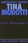 Tina Modotti. Photographin und Revolutionärin. Eine Biographie - Margaret Hooks
