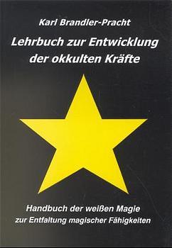 Lehrbuch zur Entwicklung der okkulten Kräfte: Handbuch der weißen Magie zur Entfaltung magischer Fähigkeiten - Karl Bran