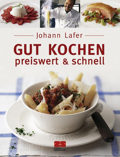 Gut kochen - preiswert und schnell - Johann Lafer